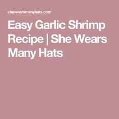 Easy Garlic Shrimp Recipe | She Wears Many Hats