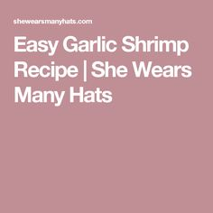 Easy Garlic Shrimp Recipe | She Wears Many Hats