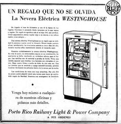If you are selling electricity you need to sell appliances that use what you produce. This is an add from the Porto Rico Railway Light & Power Co. that ran on the newspaper El Mundo in December of 1936.