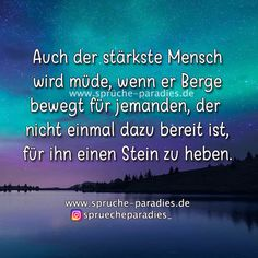 Even the strongest person gets tired when he moves mountains for someone who … Best Quotes, Love Quotes, German Quotes, Move Mountains, Looking For Love, Proverbs, Jealousy, Affirmations, Pray