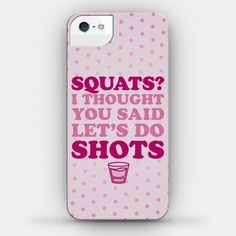 Squats? I Thought You Said Let's Do Shots. Who wants to go squatting when you can party it up and get turnt with some shots! This case is meant to provide fun decoration to your phone and a thin layer of shock-absorbing protection. Available for iPhone and Samsung Galaxy.