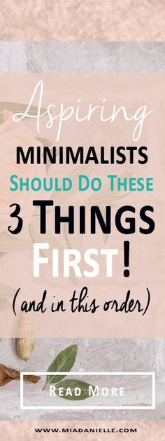 Aspiring minimalists Aspiring minimalists should do these 3 things first (and in this order) Minimalism minimalist living simplify becoming minimalist declutter simplify