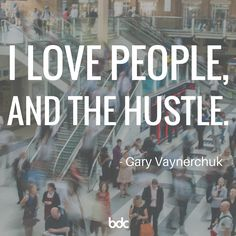 "Quote of the day: ""I love people, and the hustle."" -Gary Vaynerchuk"
