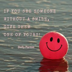 If you see someone without a smile, give them one of yours! A simple smile can change someone's day!
