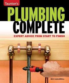 Plumbing Complete: Expert Advice From Start To Finish (Taunton'S Complete) – Paperback Plumbing Tools, Plumbing Pipe, Bathroom Plumbing, Water Plumbing, Basement Bathroom, Plumbing Problems, Home Fix, Diy Home Repair, Construction