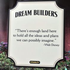 """Dream Builder sign at Walt Disney World: """"There's enough land here to hold all the ideas and plans we can possibly imagine."""""""
