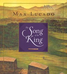 Song of the King by Max Lucado