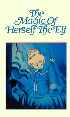 Herself the Elf. Probably the greatest, most watched cartoon of my life. Loved her.