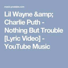 Lil Wayne & Charlie Puth - Nothing But Trouble [Lyric Video] - YouTube Music
