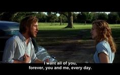 """""""I want all of you, forever, you and me, every day."""" (The Notebook, based on book by Nicholas Sparks) my favorite part of the movie. I miss my hubby. Nicholas Sparks, Movies Quotes, Best Movie Quotes, Favorite Quotes, Quotes Quotes, Film Quotes, Favorite Things, Lyric Quotes, Lyrics"""