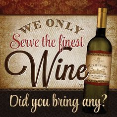 We Only Serve the Finest Wine