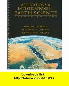 Applications and Investigations in Earth Science (9780135726600) Edward J. Tarbuck, Frederick K. Lutgens, Kenneth G. Pinzke , ISBN-10: 0135726603  , ISBN-13: 978-0135726600 ,  , tutorials , pdf , ebook , torrent , downloads , rapidshare , filesonic , hotfile , megaupload , fileserve