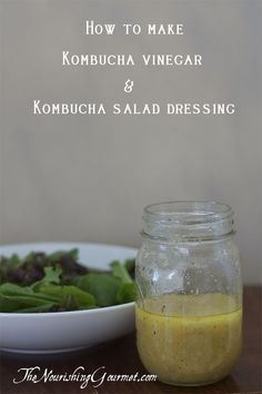 How to make kombucha vinegar and a homemade salad dressing with it!