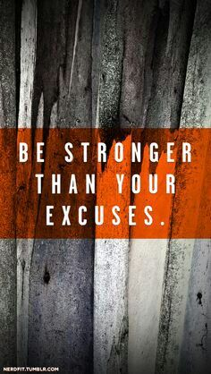 Excuses never help. It's just make you lazier than you already are.