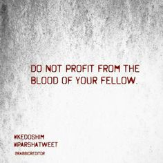 Do not profit from the blood of your fellow. #kedoshim #ParshaTweet