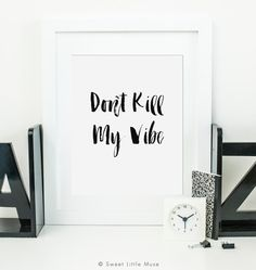 Printable Quotes, Printable Wall Art, Quote Prints, Wall Prints, Dont Kill My Vibe, Ink Color, Wall Art Decor, Typography, Messages