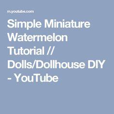 Simple Miniature Watermelon Tutorial // Dolls/Dollhouse DIY - YouTube