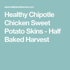 Healthy Chipotle Chicken Sweet Potato Skins - Half Baked Harvest