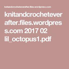 knitandcrocheteverafter.files.wordpress.com 2017 02 lil_octopus1.pdf