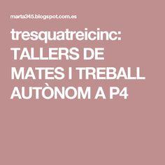 tresquatreicinc: TALLERS DE MATES I TREBALL AUTÒNOM A P4