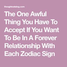 The One Awful Thing You Have To Accept If You Want To Be In A Forever Relationship With Each Zodiac Sign