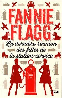 Amazon.fr - La dernière réunion des filles de la station service - Fannie FLAGG, Jean-Luc PININGRE - Livres