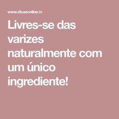 Livres-se das varizes naturalmente com um único ingrediente!