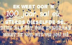 Ek week oor 'n 100 jar sal ek. Lyric Quotes, Qoutes, Lyrics, Favorite Quotes, Best Quotes, Love Quotes, Love My Husband, My Love, Afrikaanse Quotes