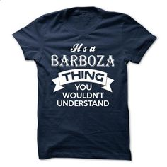 ITS A BARBOZA THING ! YOU WOULDNT UNDERSTAND - #baseball shirt #couple hoodie. MORE INFO => https://www.sunfrog.com/Valentines/ITS-A-BARBOZA-THING-YOU-WOULDNT-UNDERSTAND.html?68278