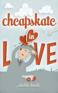 Cheapskate in Love (a romantic comedy) by Skittle Booth, http://www.amazon.com/dp/B00B4DAH00/ref=cm_sw_r_pi_dp_CXfrrb1ZSJ7YW