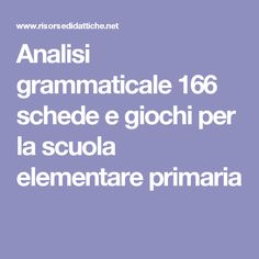 Analisi grammaticale  166 schede e giochi per la scuola elementare primaria
