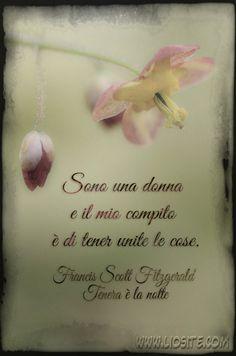 Sono una donna e il mio compito è di tener unite le cose.  Francis Scott Fitzgerald - Tenera è la notte  http://www.liosite.com/portfolio/  #ScottFitzgerald, ##donna, #liosite, #citazioniItaliane, #frasibelle, #ItalianQuotes, #Sensodellavita, #perledisaggezza, #perledacondividere, #GraphTag, #ImmaginiParlanti, #citazionifotografiche,