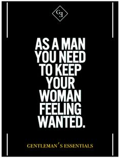 Women need to be wanted and desired. If not, they will find it somewhere else.