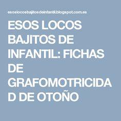 ESOS LOCOS BAJITOS DE INFANTIL: FICHAS DE GRAFOMOTRICIDAD DE OTOÑO