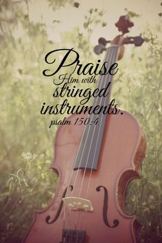 Bible verse music Scripture quote violin Christian print nature Psalm 150 Praise him with stringed instruments photography Fiddle art design Amen 👆 God loves you ❤💯✔😇 Speak Quotes, Music Quotes, Cello Quotes, Music Puns, Sound Of Music, Music Is Life, Pop Music, Psalm 150, Instruments