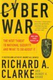 Cyber War: The Next Threat to National Security and What to Do About It by Richard A. Clarke and Robert Knake