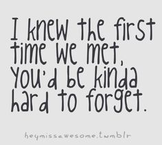 First Time Meeting Quotes | ... relationship, first, first time, meet, met, impressions, hard, forget