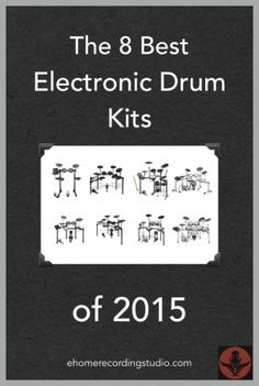 The 8 Best Electronic Drum Kits of 2015 http://ehomerecordingstudio.com/best-electronic-drums/
