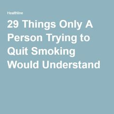 29 Things Only A Person Trying to Quit Smoking Would Understand