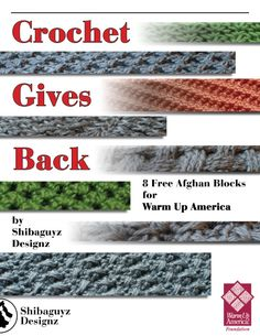 Crochet Give Back - 8 Crochet Block for Warm Up America by Shibaguyz DesignzThis free digital booklet contains 8 of our most popular crochet stitch patterns written as afghan blocks with dimensions appropriate for use as donations to Warm Up America. These 8 crochet stitch patterns have gone viral over the past few years with translations in many languages from all over the globe. We are proud to offer these blocks to you now in one easy digital download.For more information on the important ...