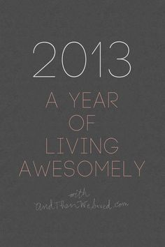 year-long motivation! 2013 Calendar – A Year of Living Awesomely! Plus, this blog has some great tips for living debt-free. Will be referring to this when it's time to pay back student loans!