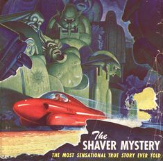The Shaver Mystery: UFOs, the Hollow Earth, and the Birth of a Science Fiction Sub-Genre | Mysterious Universe