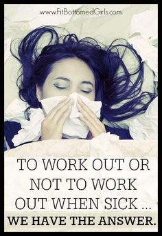 To work out or not to work out when sick. That is the question! And this is the answer