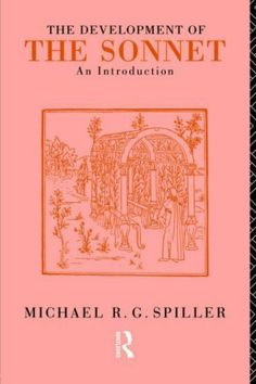 The Development of the Sonnet by Michael R.G.Spiller. $8.73. Author: Michael R.G.Spiller. 254 pages. Publisher: Taylor & Francis (March 23, 2007)