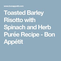 Toasted Barley Risotto with Spinach and Herb Purée Recipe - Bon ...