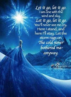 Let it Go ~ Frozen ~ Idina Menzel. Very powerful words and meaning.