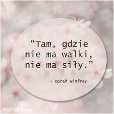 Tam, gdzie nie ma walki... #Winfrey-Oprah,  #Siła,-potęga,-moc, #Walka
