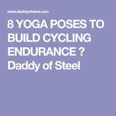 8 YOGA POSES TO BUILD CYCLING ENDURANCE ⋆ Daddy of Steel