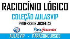 Curso de Raciocínio Lógico Para Concursos da Coleção AulasVip. Com o Professor Joselias.