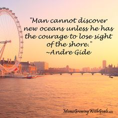 Are you willing to lose sight of the shore to discover new oceans?
